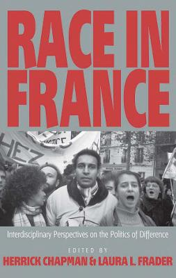 Race in France: Interdisciplinary Perspectives on the Politics of Difference by Laura Levine Frader
