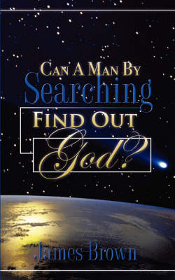 Can a Man by Searching Find Out God? by Bishop James Brown