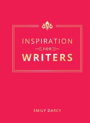 Inspiration For Writers by Emily Darcy