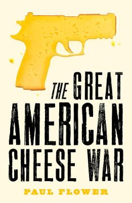 The Great American Cheese War: The comedy thriller you'll swear you're living today book