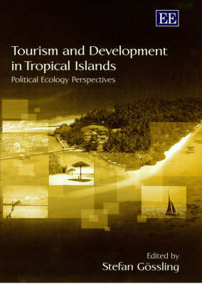 Tourism and Development in Tropical Islands by Stefan Gossling