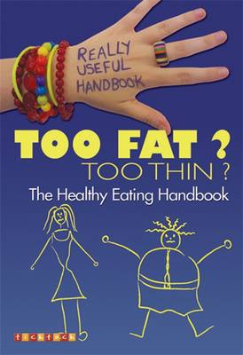 Really Useful Handbooks: Too Fat? Too Thin?: The Eating Handbook book