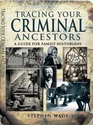 Tracing Your Criminal Ancestors by Stephen Wade
