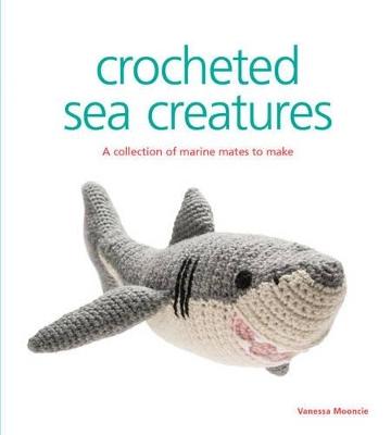 Crocheted Sea Creatures by Vanessa Mooncie