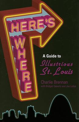 Here'S Where: A Guide To Illustrious St Louis by