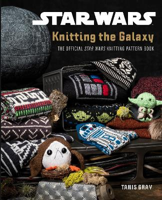 Star Wars: Knitting the Galaxy: The official Star Wars knitting pattern book book