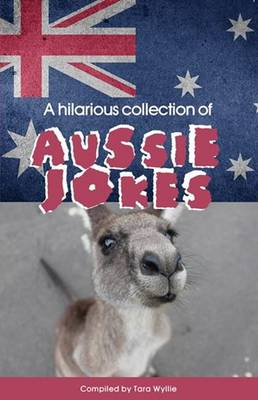 A hilarious collection of Aussie Jokes by Tara Wyllie