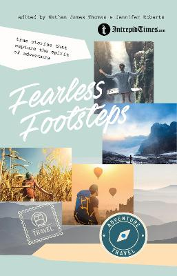 Fearless Footsteps: True Stories That Capture the Spirit of Adventure by Nathan James Thomas