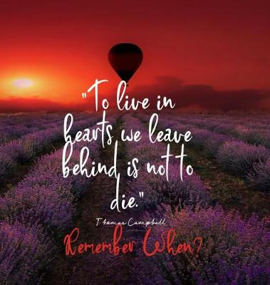 To Live in Hearts we Leave Behind is not to die. Remember When: Celebration of LIfe, Wake, Funeral Guest Book, Priceless memories for friends and family. Keepsake.120 pages 8.25.x 8.25 by Books with Soul