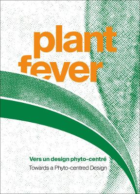 Plant Fever: Towards a Phyto-centred Design by Marie d-o-t-s (Laura Drouet + Olivier Lacrouts)