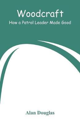 Woodcraft: How a Patrol Leader Made Good by Alan Douglas