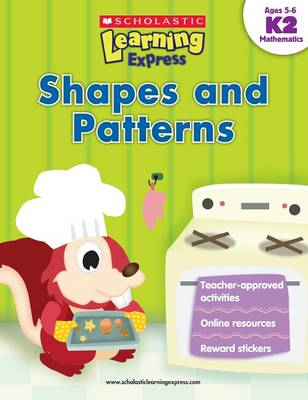 Learning Express: Shapes and Patterns Level K2 by Inc Scholastic