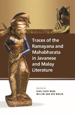 Traces of the Ramayana and Mahabharata in Javanese and Malay Literature by Ding Choo Ming