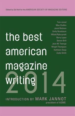 The Best American Magazine Writing 2014 by Sid Holt