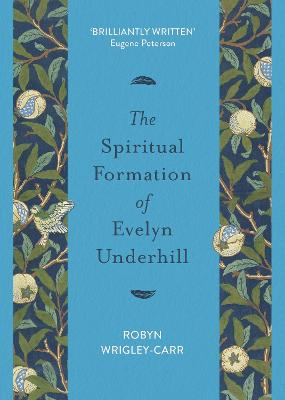 The Spiritual Formation of Evelyn Underhill by Dr Robyn Wrigley-Carr