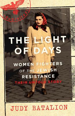 The Light of Days: Women Fighters of the Jewish Resistance - Their Untold Story by Judy Batalion