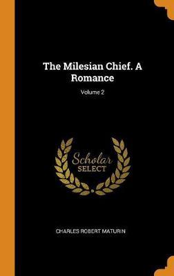 The Milesian Chief. a Romance; Volume 2 by Charles Robert Maturin