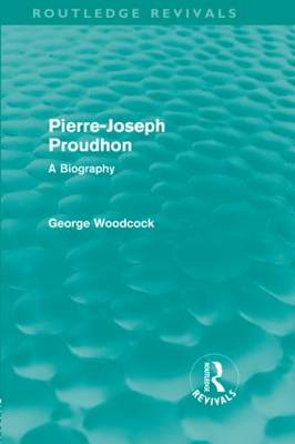 Pierre-Joseph Proudhon by George Woodcock