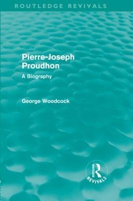 Pierre-Joseph Proudhon by George Woodcock