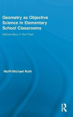 Geometry as Objective Science in Elementary School Classrooms by Wolff-Michael Roth