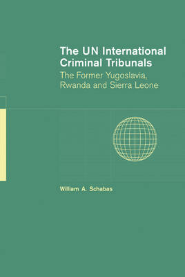 The UN International Criminal Tribunals by William A. Schabas