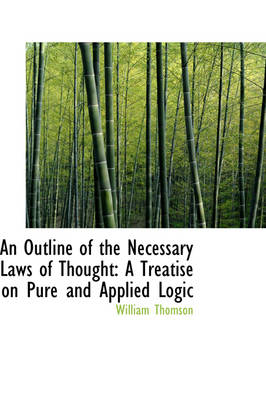 An Outline of the Necessary Laws of Thought: A Treatise on Pure and Applied Logic by William Thomson, Baron