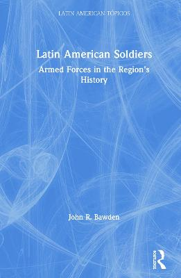 Latin American Soldiers: Armed Forces in the Region's History book