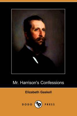 Mr. Harrison's Confessions (Dodo Press) by Elizabeth Cleghorn Gaskell
