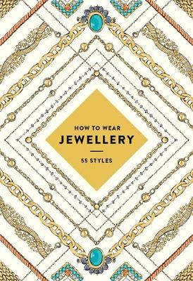 How to Wear Jewelry: 55 Styles book