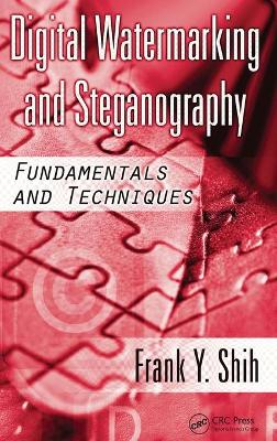 Digital Watermarking and Steganography: Fundamentals and Techniques by Frank Y. Shih