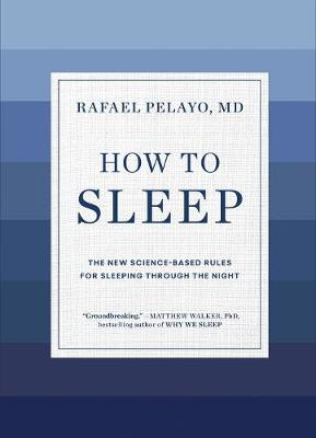How to Sleep: The New Science-Based Solutions for Sleeping Through the Night by Rafael Pelayo