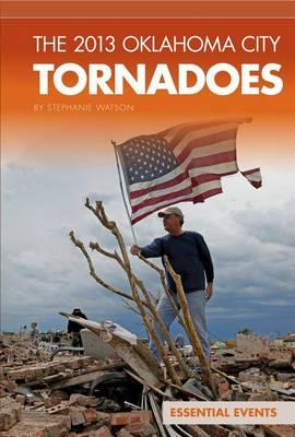 The 2013 Oklahoma City Tornadoes by Stephanie Watson