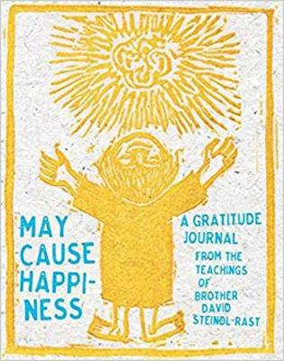 May Cause Happiness by David Steindl-Rast
