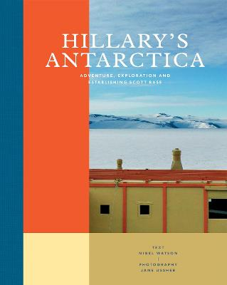 Hillary's Antarctica: Adventure, Exploration and Establishing Scott Base by Nigel Watson