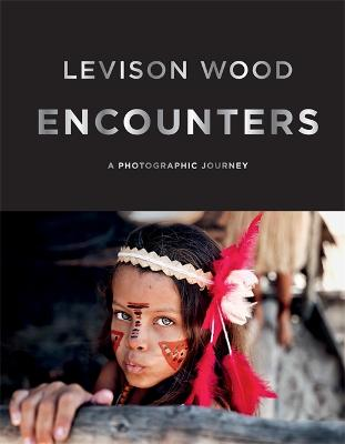 Encounters: A Photographic Journey by Levison Wood