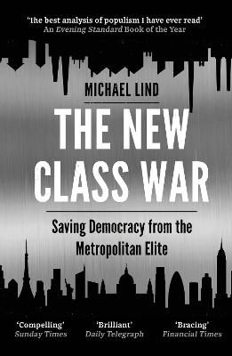 The New Class War: Saving Democracy from the Metropolitan Elite book