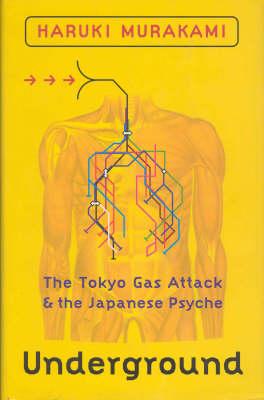 Underground: The Tokyo Gas Attack and the Japanese Psyche by Haruki Murakami
