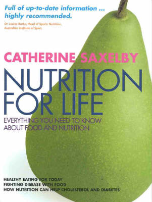 Nutrition for Life: Everything You Need to Know about Food and Nutrition by Catherine Saxelby