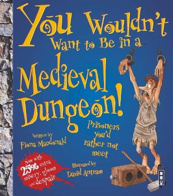 You Wouldn't Want To Be In A Medieval Dungeon! by Fiona MacDonald