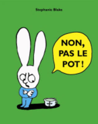 Non, pas le pot ! by Stephanie Blake