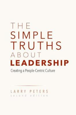 The Simple Truths About Leadership: Creating a People-Centric Culture book
