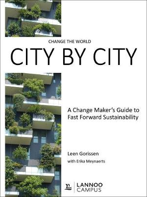 Change the World City by City: A Change Maker's Guide to Fast Forward Sustainability by Leen Gorissen