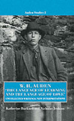 W. H. Auden: 'The Language of Learning and the Language of Love' by Katherine Bucknell