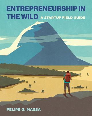 Entrepreneurship in the Wild: A Startup Field Guide book