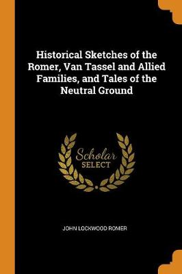 Historical Sketches of the Romer, Van Tassel and Allied Families, and Tales of the Neutral Ground by John Lockwood Romer