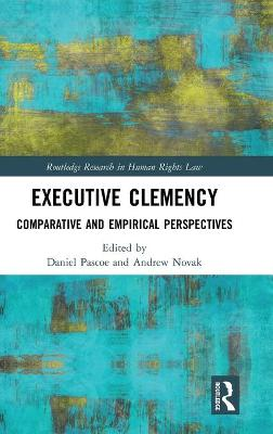 Executive Clemency: Comparative and Empirical Perspectives by Daniel Pascoe