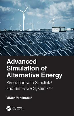Advanced Simulation of Alternative Energy: Simulation with Simulink (R) and SimPowerSystems (TM) book