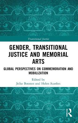 Gender, Transitional Justice and Memorial Arts: Global Perspectives on Commemoration and Mobilization by Jelke Boesten