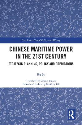Chinese Maritime Power in the 21st Century: Strategic Planning, Policy and Predictions by Hu Bo