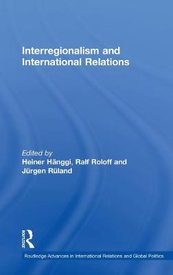 Interregionalism and International Relations by Jurgen Ruland